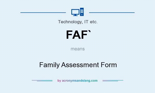 What does FAF` mean? It stands for Family Assessment Form