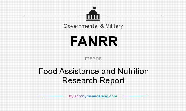 What does FANRR mean? It stands for Food Assistance and Nutrition Research Report