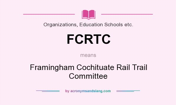 What does FCRTC mean? It stands for Framingham Cochituate Rail Trail Committee