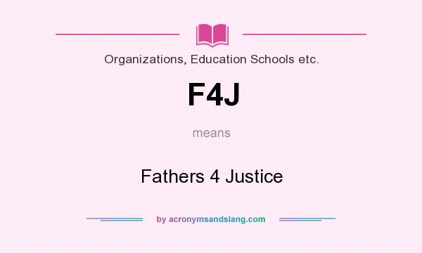 What does F4J mean? It stands for Fathers 4 Justice