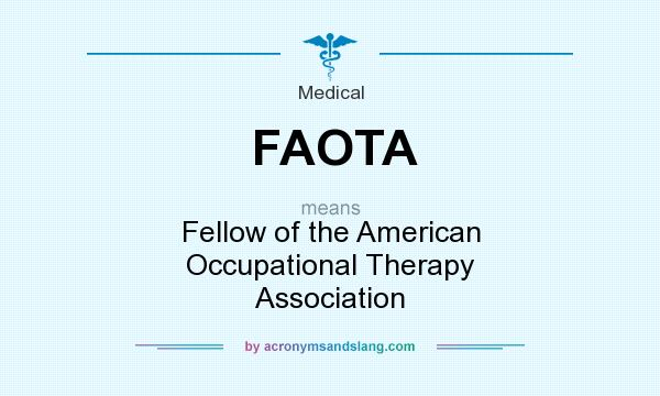 What does FAOTA mean? It stands for Fellow of the American Occupational Therapy Association