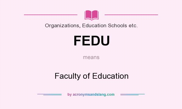 What does FEDU mean? It stands for Faculty of Education