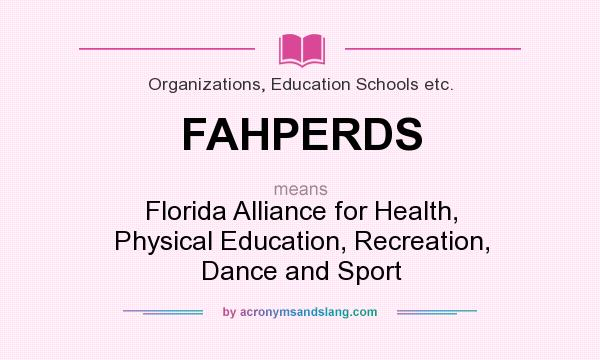 What does FAHPERDS mean? It stands for Florida Alliance for Health, Physical Education, Recreation, Dance and Sport