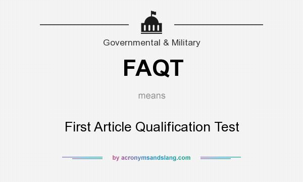 What does FAQT mean? It stands for First Article Qualification Test