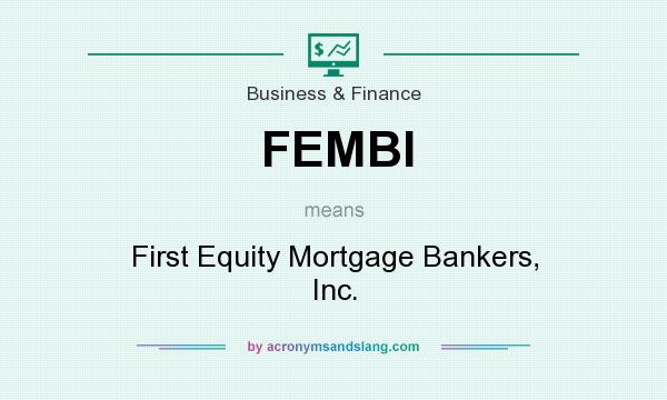 What does FEMBI mean? It stands for First Equity Mortgage Bankers, Inc.