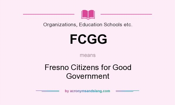 What does FCGG mean? It stands for Fresno Citizens for Good Government