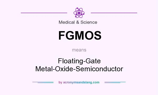 What does FGMOS mean? It stands for Floating-Gate Metal-Oxide-Semiconductor