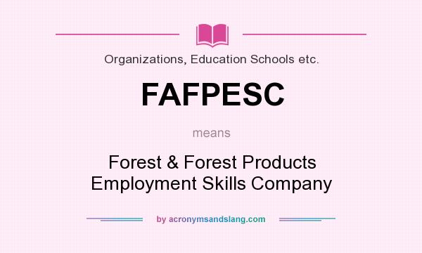 What does FAFPESC mean? It stands for Forest & Forest Products Employment Skills Company