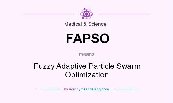 What does FAPSO mean? It stands for Fuzzy Adaptive Particle Swarm Optimization