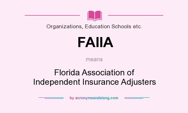 What does FAIIA mean? It stands for Florida Association of Independent Insurance Adjusters