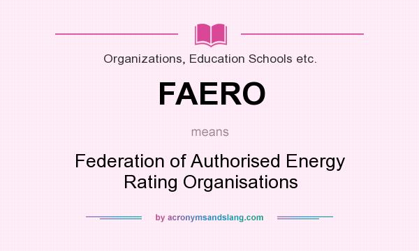 What does FAERO mean? It stands for Federation of Authorised Energy Rating Organisations