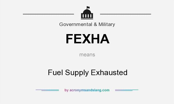 Definition Of FEXHA   FEXHA Stands For Fuel Supply Exhausted. By  AcronymsAndSlang.com