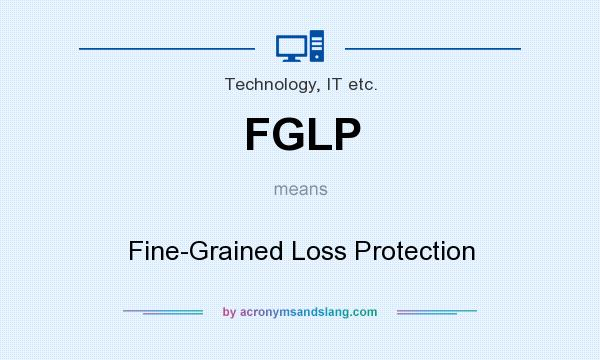 What does FGLP mean? It stands for Fine-Grained Loss Protection