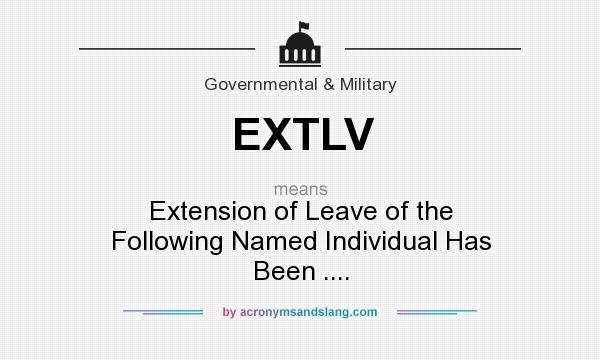 What does EXTLV mean? It stands for Extension of Leave of the Following Named Individual Has Been ....