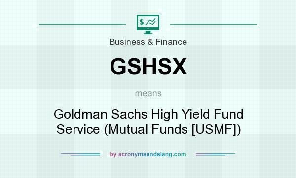 What does GSHSX mean? It stands for Goldman Sachs High Yield Fund Service (Mutual Funds [USMF])