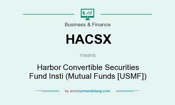 What does HACSX mean? It stands for Harbor Convertible Securities Fund Insti (Mutual Funds [USMF])
