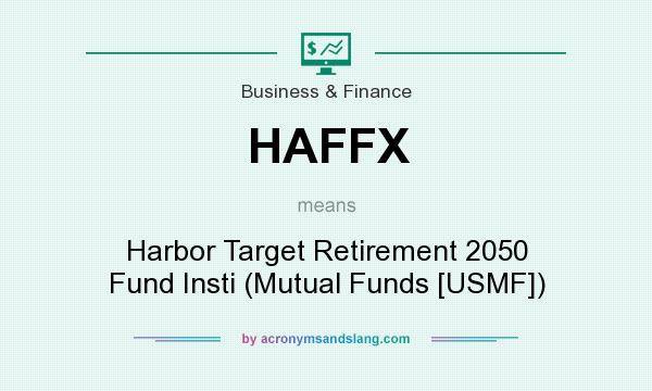 What does HAFFX mean? It stands for Harbor Target Retirement 2050 Fund Insti (Mutual Funds [USMF])