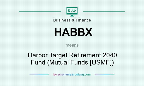 What does HABBX mean? It stands for Harbor Target Retirement 2040 Fund (Mutual Funds [USMF])
