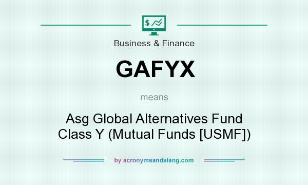 What does GAFYX mean? It stands for Asg Global Alternatives Fund Class Y (Mutual Funds [USMF])