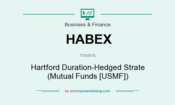 What does HABEX mean? It stands for Hartford Duration-Hedged Strate (Mutual Funds [USMF])