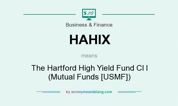 What does HAHIX mean? It stands for The Hartford High Yield Fund Cl I (Mutual Funds [USMF])