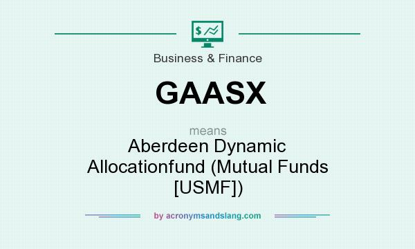 What does GAASX mean? It stands for Aberdeen Dynamic Allocationfund (Mutual Funds [USMF])