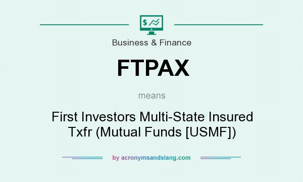 What does FTPAX mean? It stands for First Investors Multi-State Insured Txfr (Mutual Funds [USMF])