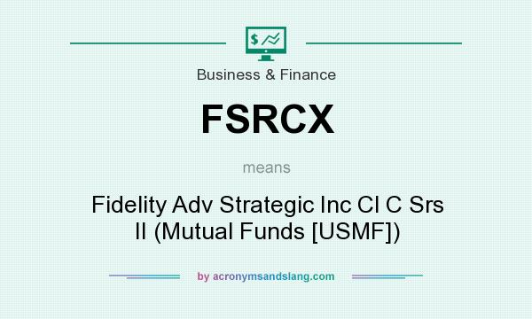 What does FSRCX mean? It stands for Fidelity Adv Strategic Inc Cl C Srs II (Mutual Funds [USMF])