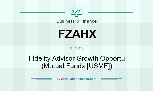 What does FZAHX mean? It stands for Fidelity Advisor Growth Opportu (Mutual Funds [USMF])