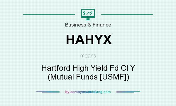 What does HAHYX mean? It stands for Hartford High Yield Fd Cl Y (Mutual Funds [USMF])