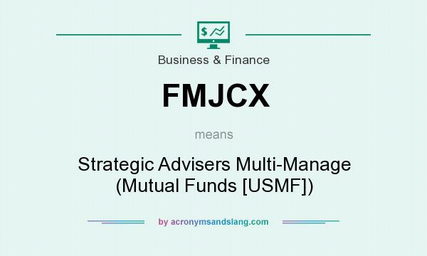 What does FMJCX mean? It stands for Strategic Advisers Multi-Manage (Mutual Funds [USMF])
