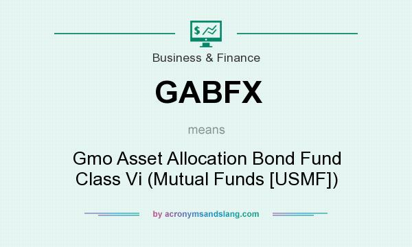 What does GABFX mean? It stands for Gmo Asset Allocation Bond Fund Class Vi (Mutual Funds [USMF])