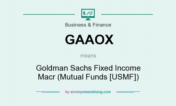 What does GAAOX mean? It stands for Goldman Sachs Fixed Income Macr (Mutual Funds [USMF])