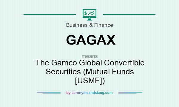 What does GAGAX mean? It stands for The Gamco Global Convertible Securities (Mutual Funds [USMF])
