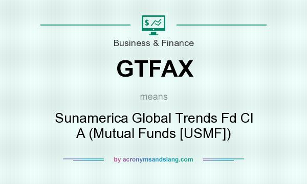 What does GTFAX mean? It stands for Sunamerica Global Trends Fd Cl A (Mutual Funds [USMF])
