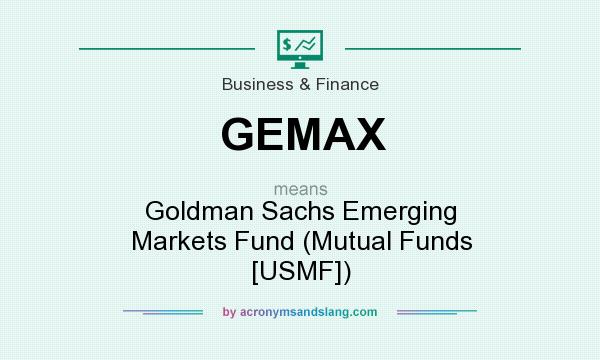 What does GEMAX mean? It stands for Goldman Sachs Emerging Markets Fund (Mutual Funds [USMF])