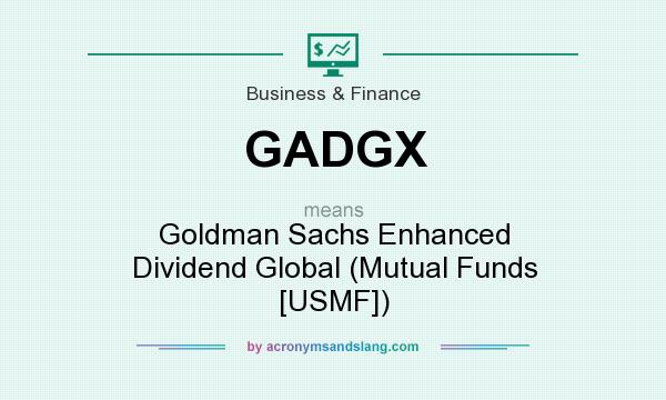 What does GADGX mean? It stands for Goldman Sachs Enhanced Dividend Global (Mutual Funds [USMF])