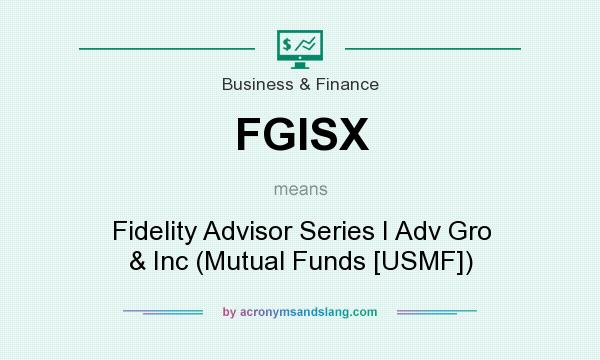 What does FGISX mean? It stands for Fidelity Advisor Series I Adv Gro & Inc (Mutual Funds [USMF])