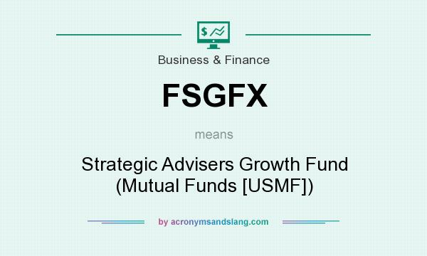 What does FSGFX mean? It stands for Strategic Advisers Growth Fund (Mutual Funds [USMF])