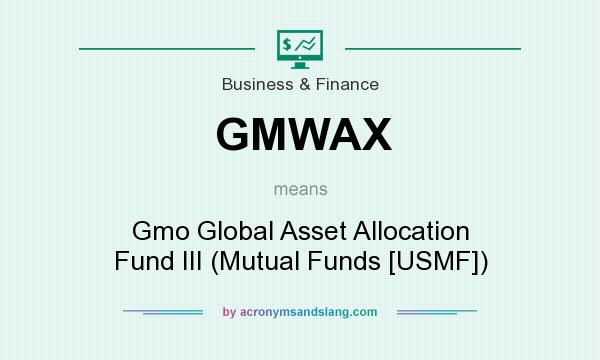 What does GMWAX mean? It stands for Gmo Global Asset Allocation Fund III (Mutual Funds [USMF])