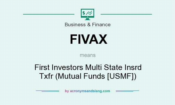 What does FIVAX mean? It stands for First Investors Multi State Insrd Txfr (Mutual Funds [USMF])