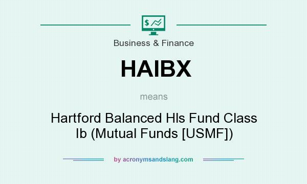 What does HAIBX mean? It stands for Hartford Balanced Hls Fund Class Ib (Mutual Funds [USMF])