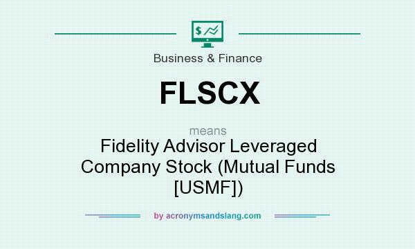 What does FLSCX mean? It stands for Fidelity Advisor Leveraged Company Stock (Mutual Funds [USMF])