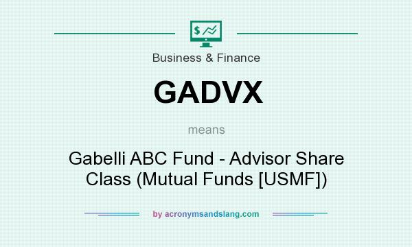 What does GADVX mean? It stands for Gabelli ABC Fund - Advisor Share Class (Mutual Funds [USMF])