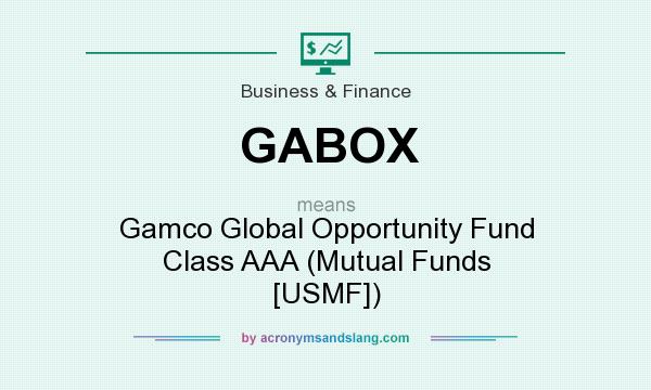 What does GABOX mean? It stands for Gamco Global Opportunity Fund Class AAA (Mutual Funds [USMF])