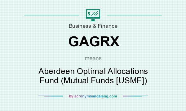 What does GAGRX mean? It stands for Aberdeen Optimal Allocations Fund (Mutual Funds [USMF])