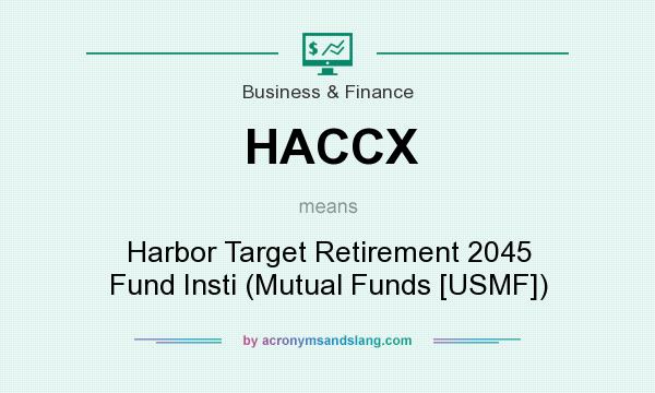 What does HACCX mean? It stands for Harbor Target Retirement 2045 Fund Insti (Mutual Funds [USMF])