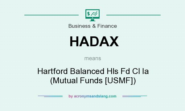 What does HADAX mean? It stands for Hartford Balanced Hls Fd Cl Ia (Mutual Funds [USMF])
