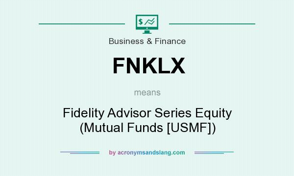 What does FNKLX mean? It stands for Fidelity Advisor Series Equity (Mutual Funds [USMF])