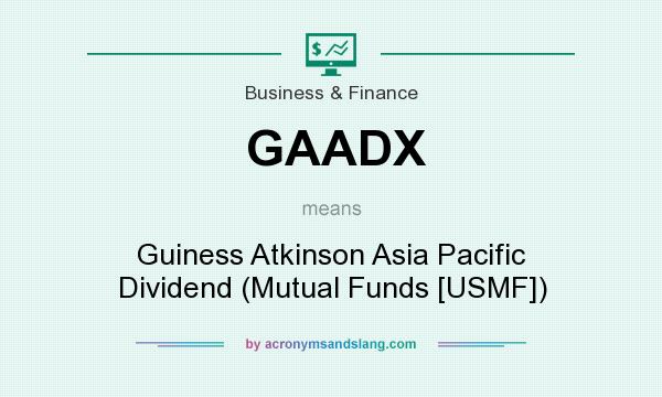 What does GAADX mean? It stands for Guiness Atkinson Asia Pacific Dividend (Mutual Funds [USMF])